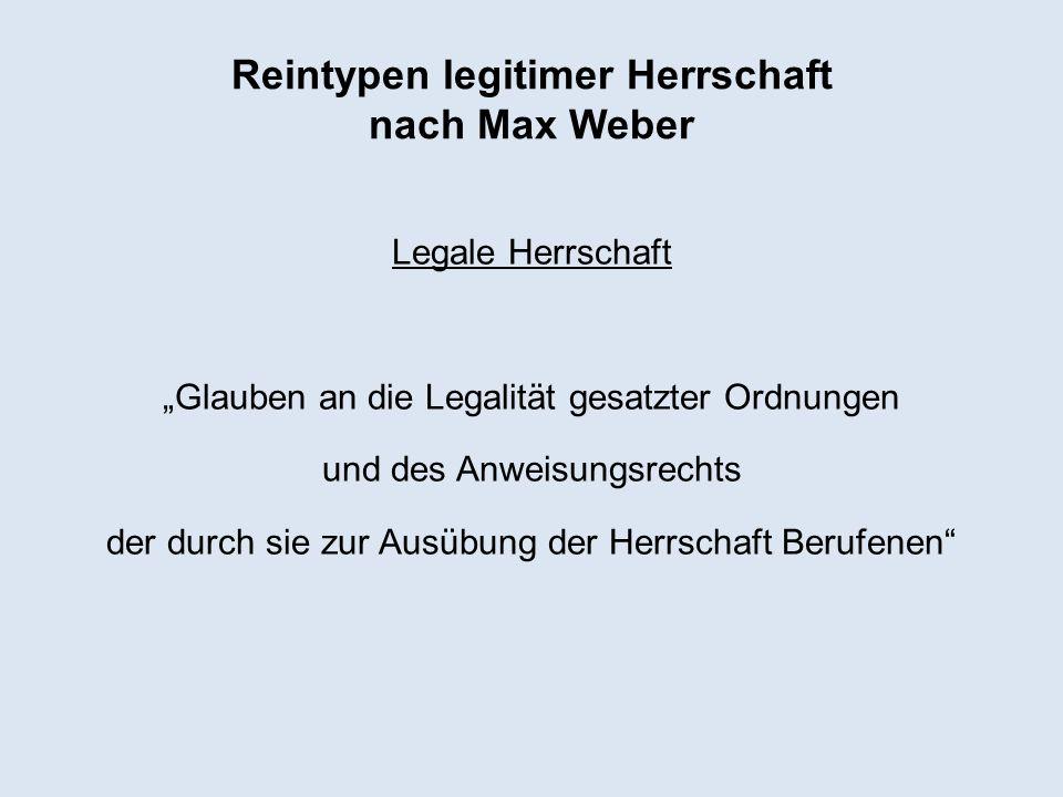 Reintypen legitimer Herrschaft nach Max Weber Legale Herrschaft Glauben an die Legalität gesatzter Ordnungen und des Anweisungsrechts der durch sie zu
