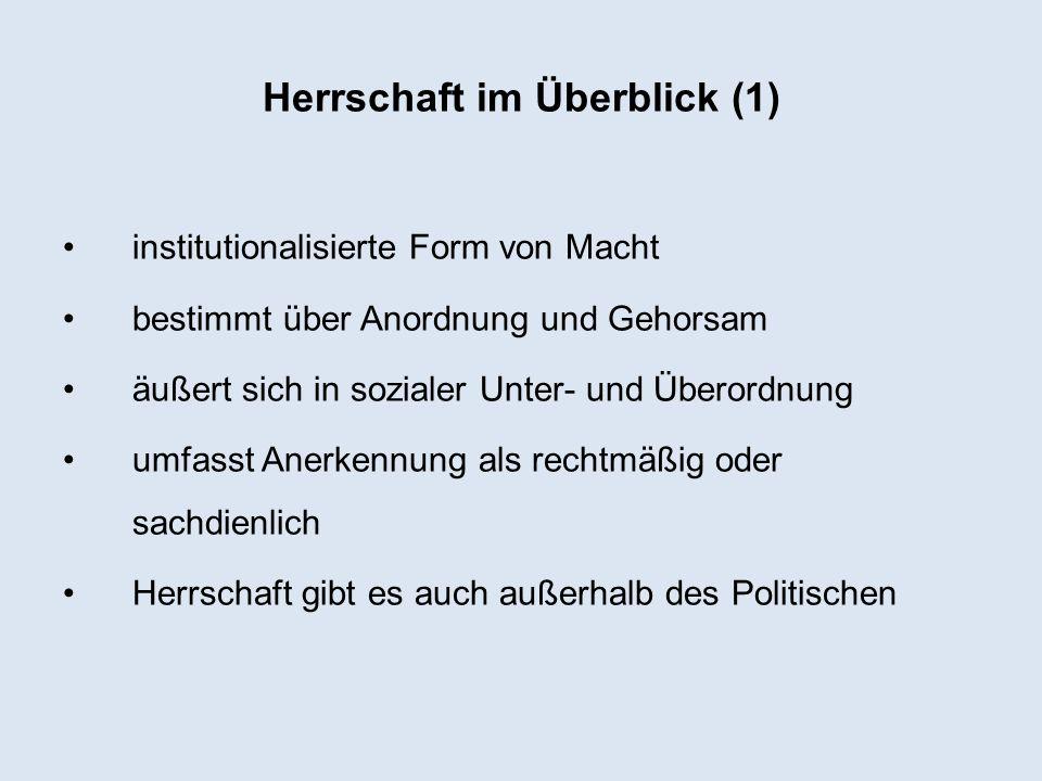 Herrschaft im Überblick (1) institutionalisierte Form von Macht bestimmt über Anordnung und Gehorsam äußert sich in sozialer Unter- und Überordnung um