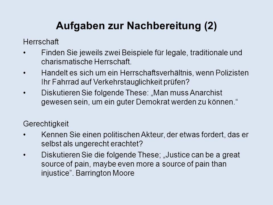 Aufgaben zur Nachbereitung (2) Herrschaft Finden Sie jeweils zwei Beispiele für legale, traditionale und charismatische Herrschaft. Handelt es sich um