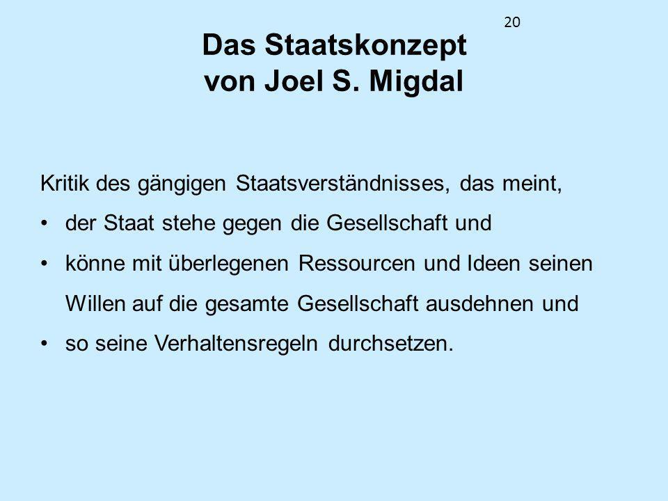 20 Das Staatskonzept von Joel S. Migdal Kritik des gängigen Staatsverständnisses, das meint, der Staat stehe gegen die Gesellschaft und könne mit über