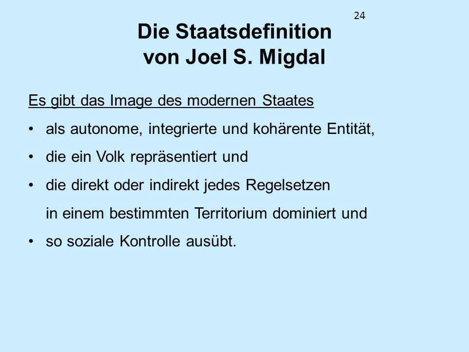 24 Die Staatsdefinition von Joel S. Migdal Es gibt das Image des modernen Staates als autonome, integrierte und kohärente Entität, die ein Volk repräs