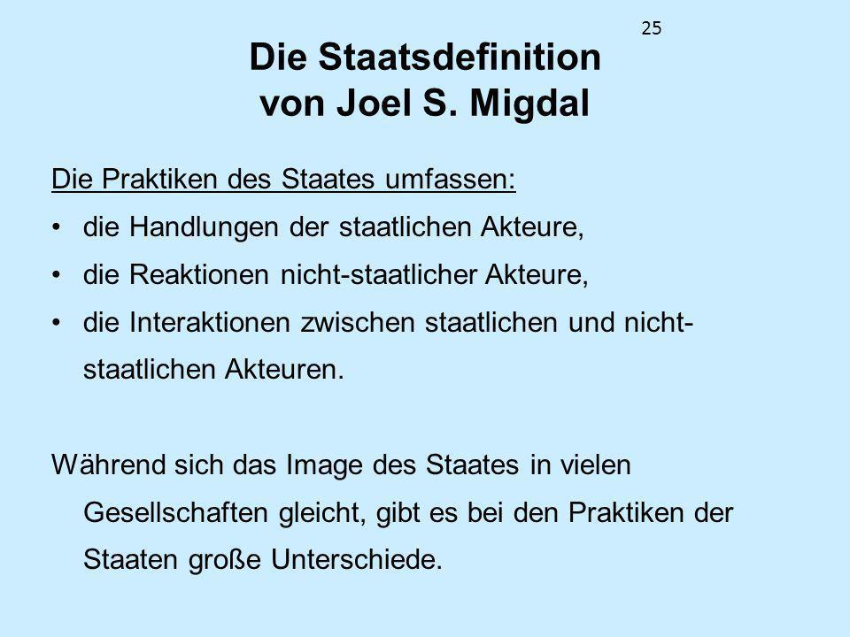 25 Die Staatsdefinition von Joel S. Migdal Die Praktiken des Staates umfassen: die Handlungen der staatlichen Akteure, die Reaktionen nicht-staatliche