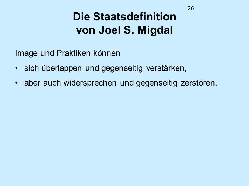 26 Die Staatsdefinition von Joel S. Migdal Image und Praktiken können sich überlappen und gegenseitig verstärken, aber auch widersprechen und gegensei