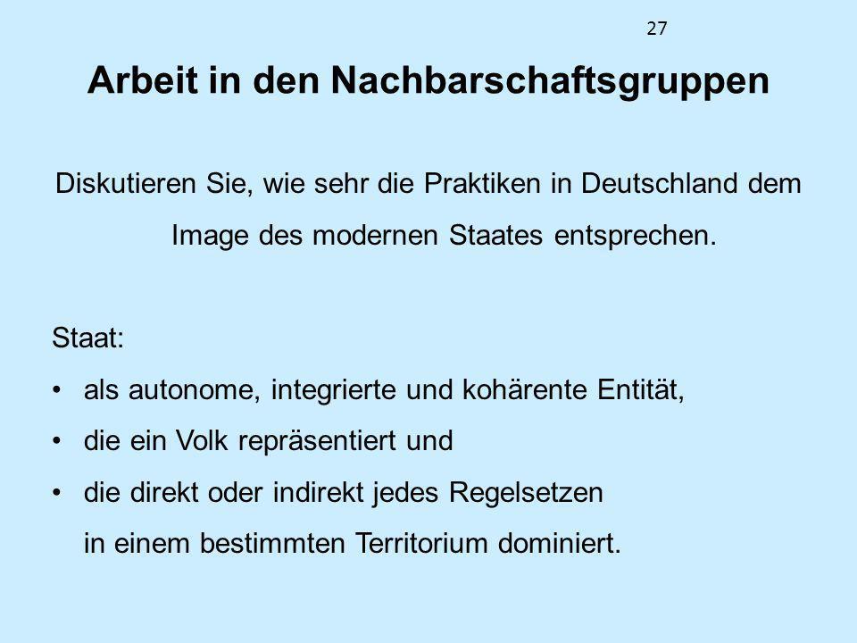 27 Arbeit in den Nachbarschaftsgruppen Diskutieren Sie, wie sehr die Praktiken in Deutschland dem Image des modernen Staates entsprechen. Staat: als a