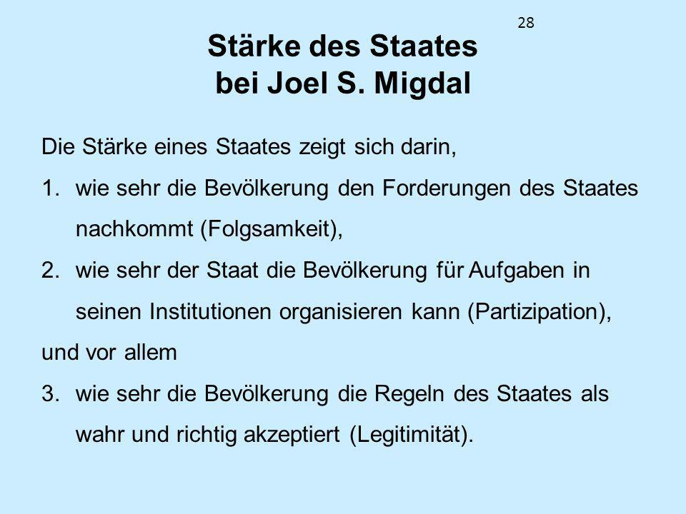 28 Stärke des Staates bei Joel S. Migdal Die Stärke eines Staates zeigt sich darin, 1.wie sehr die Bevölkerung den Forderungen des Staates nachkommt (