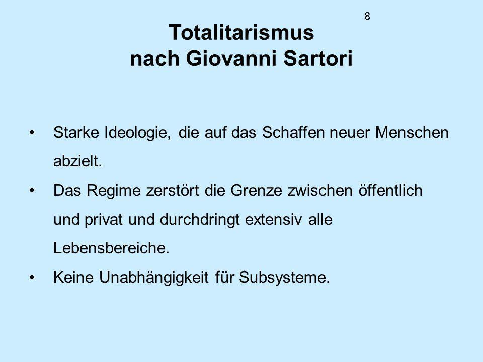88 Totalitarismus nach Giovanni Sartori Starke Ideologie, die auf das Schaffen neuer Menschen abzielt. Das Regime zerstört die Grenze zwischen öffentl