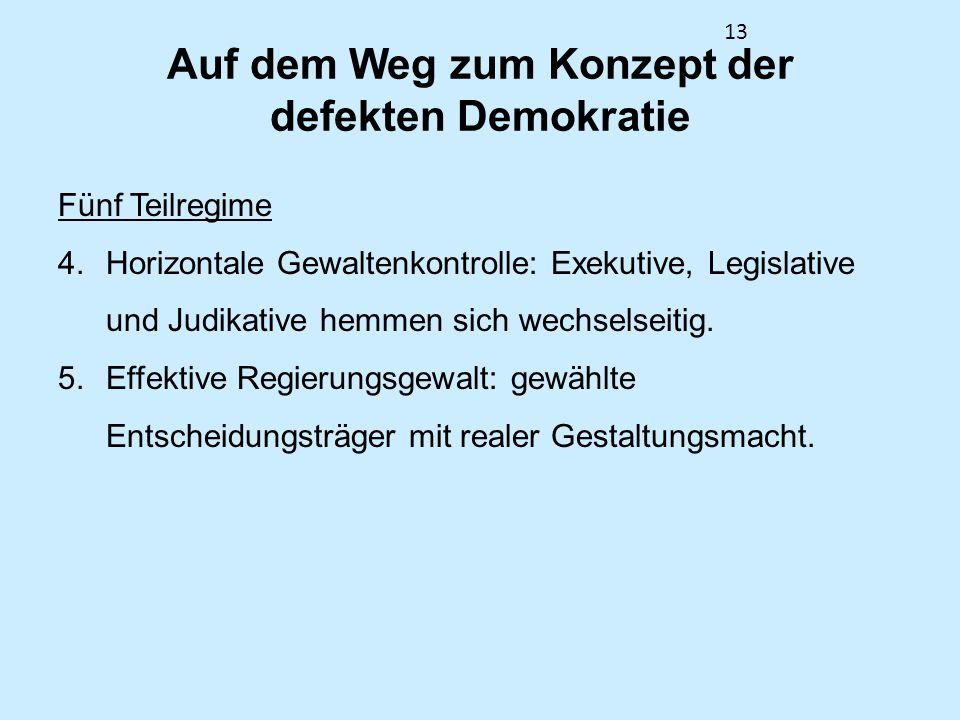 13 Auf dem Weg zum Konzept der defekten Demokratie Fünf Teilregime 4. Horizontale Gewaltenkontrolle: Exekutive, Legislative und Judikative hemmen sich
