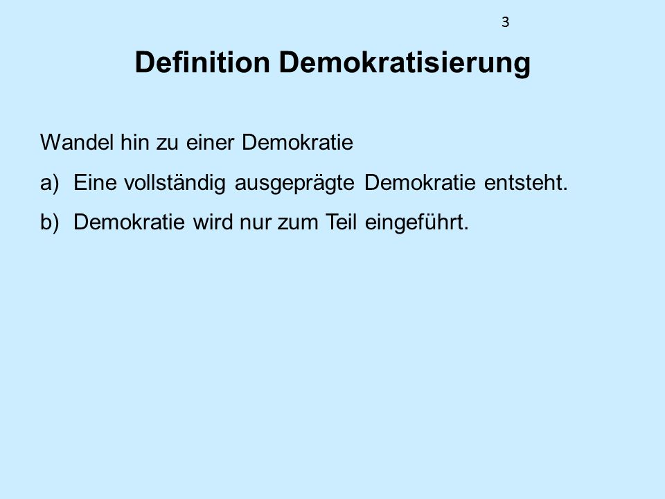 33 Definition Demokratisierung Wandel hin zu einer Demokratie a)Eine vollständig ausgeprägte Demokratie entsteht. b)Demokratie wird nur zum Teil einge