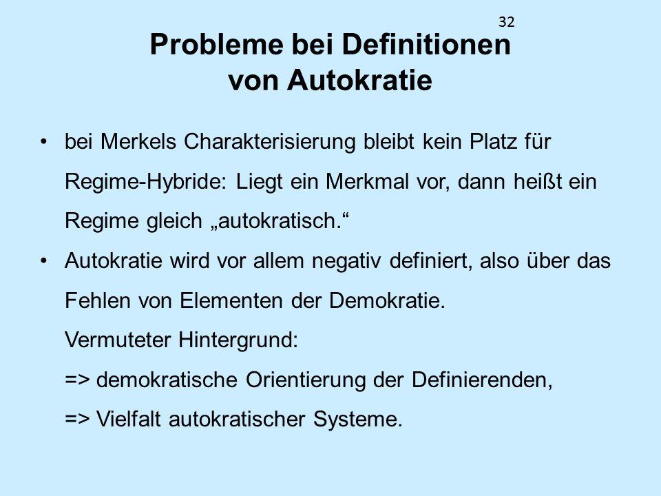 32 Probleme bei Definitionen von Autokratie bei Merkels Charakterisierung bleibt kein Platz für Regime-Hybride: Liegt ein Merkmal vor, dann heißt ein