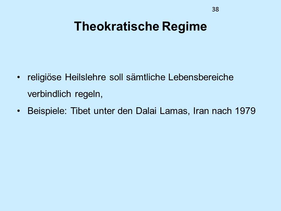 38 Theokratische Regime religiöse Heilslehre soll sämtliche Lebensbereiche verbindlich regeln, Beispiele: Tibet unter den Dalai Lamas, Iran nach 1979 38