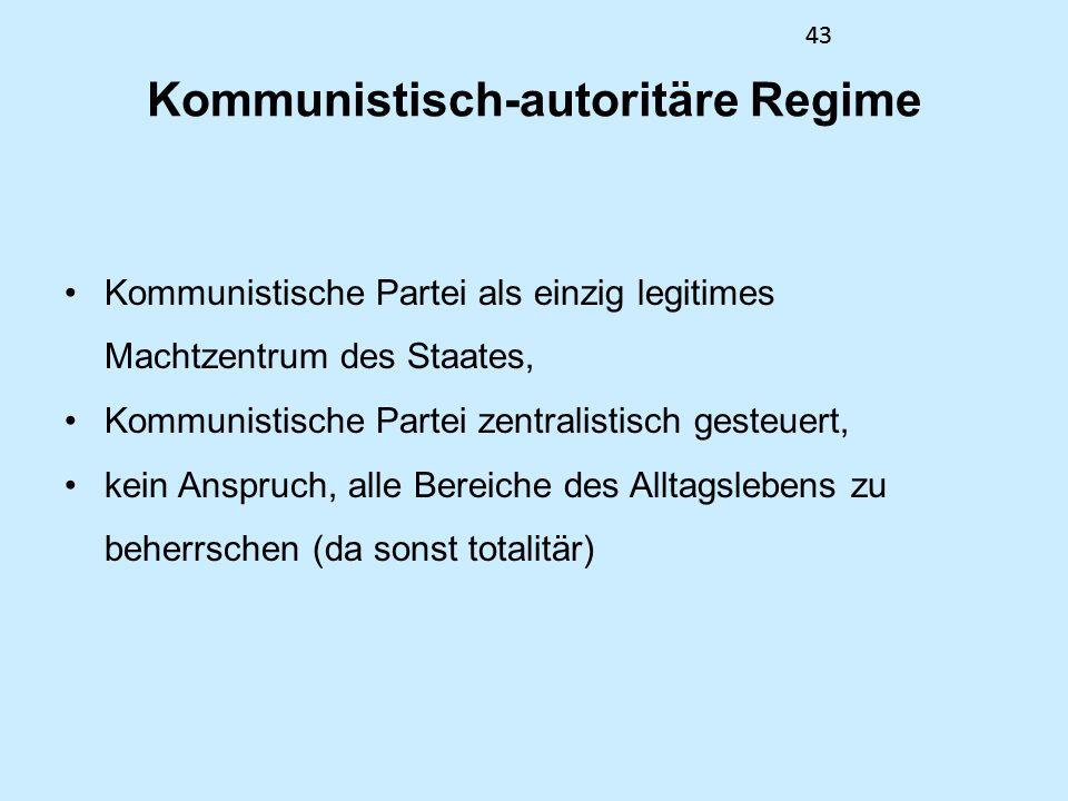 43 Kommunistisch-autoritäre Regime Kommunistische Partei als einzig legitimes Machtzentrum des Staates, Kommunistische Partei zentralistisch gesteuert, kein Anspruch, alle Bereiche des Alltagslebens zu beherrschen (da sonst totalitär) 43