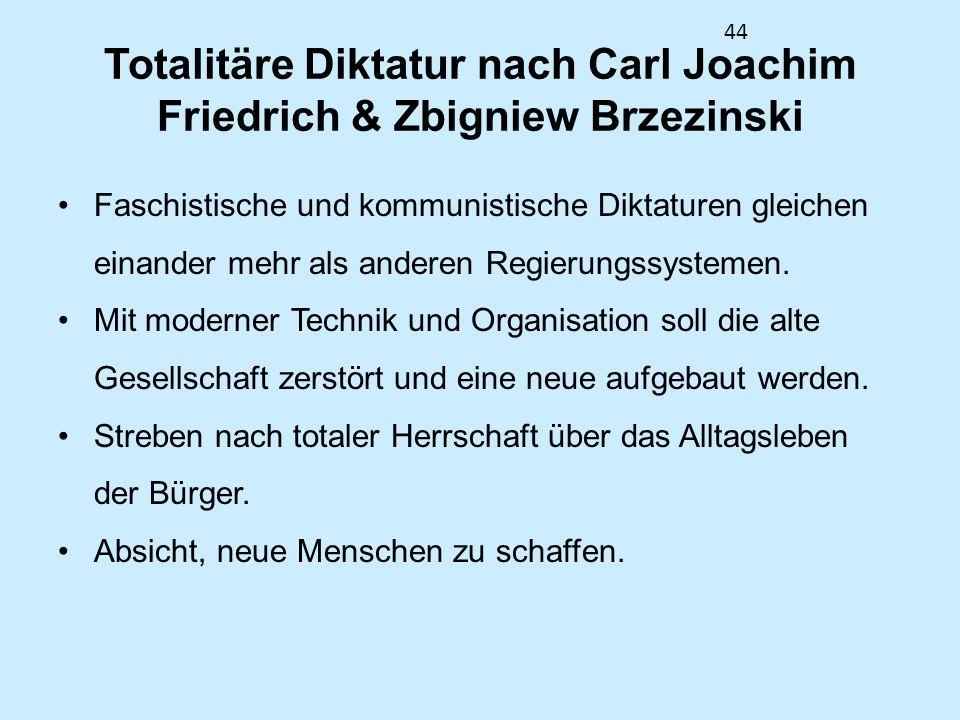 44 Totalitäre Diktatur nach Carl Joachim Friedrich & Zbigniew Brzezinski Faschistische und kommunistische Diktaturen gleichen einander mehr als anderen Regierungssystemen.