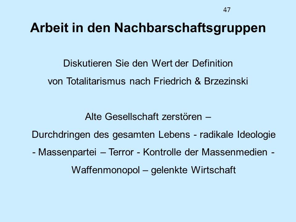 47 Arbeit in den Nachbarschaftsgruppen Diskutieren Sie den Wert der Definition von Totalitarismus nach Friedrich & Brzezinski Alte Gesellschaft zerstö
