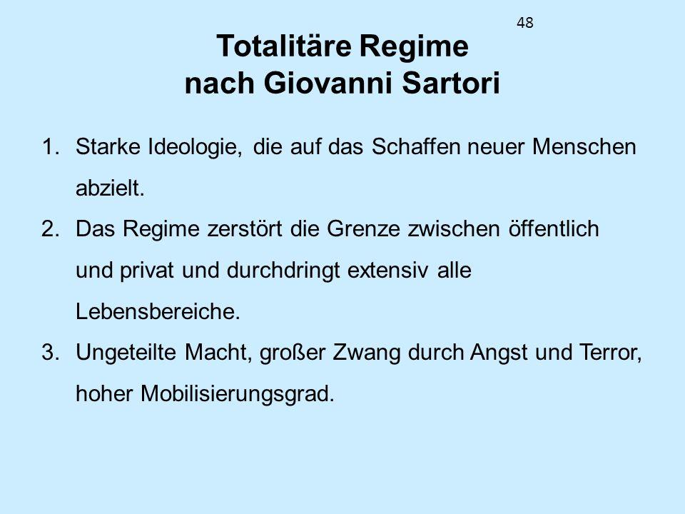 48 Totalitäre Regime nach Giovanni Sartori 1.Starke Ideologie, die auf das Schaffen neuer Menschen abzielt. 2.Das Regime zerstört die Grenze zwischen