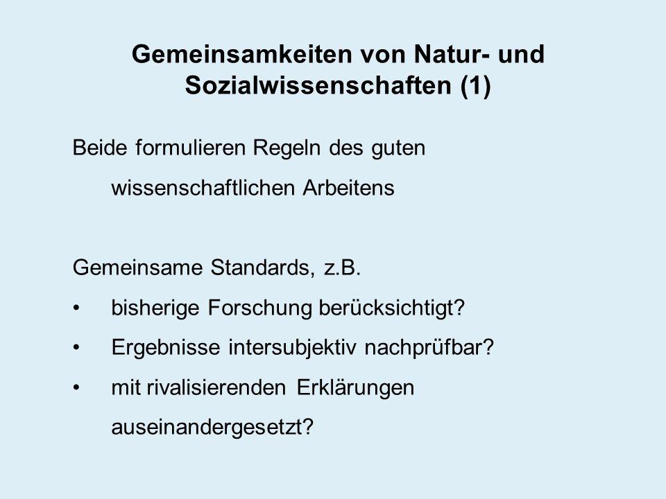 Gemeinsamkeiten von Natur- und Sozialwissenschaften (1) Beide formulieren Regeln des guten wissenschaftlichen Arbeitens Gemeinsame Standards, z.B. bis