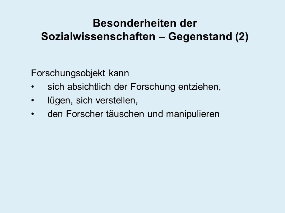 Besonderheiten der Sozialwissenschaften – Gegenstand (2) Forschungsobjekt kann sich absichtlich der Forschung entziehen, lügen, sich verstellen, den F