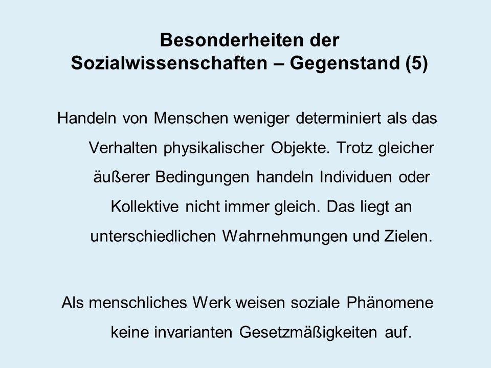 Besonderheiten der Sozialwissenschaften – Gegenstand (5) Handeln von Menschen weniger determiniert als das Verhalten physikalischer Objekte. Trotz gle