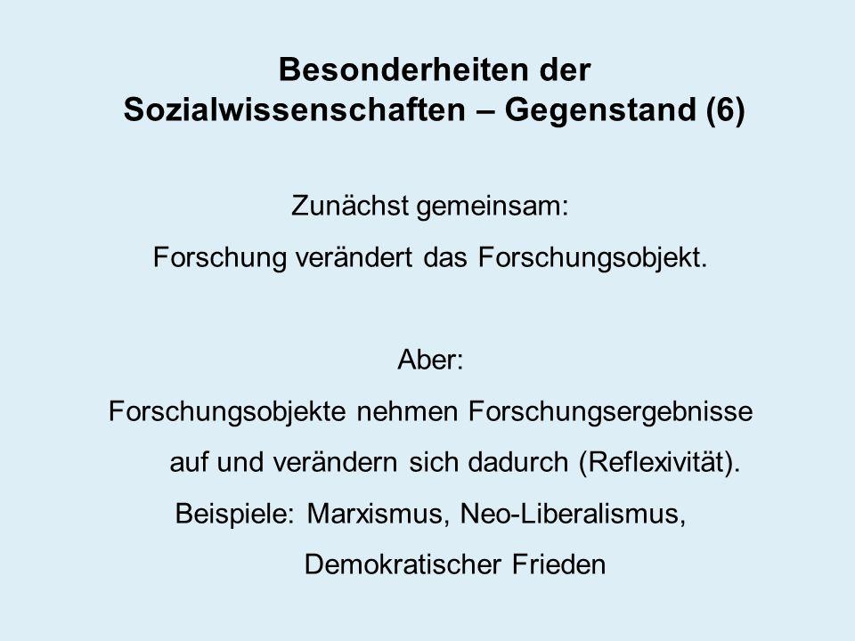 Besonderheiten der Sozialwissenschaften – Gegenstand (6) Zunächst gemeinsam: Forschung verändert das Forschungsobjekt. Aber: Forschungsobjekte nehmen