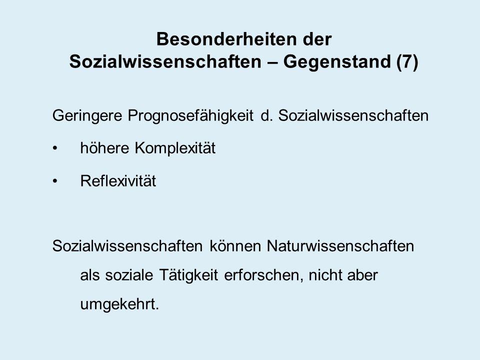 Besonderheiten der Sozialwissenschaften – Gegenstand (7) Geringere Prognosefähigkeit d. Sozialwissenschaften höhere Komplexität Reflexivität Sozialwis