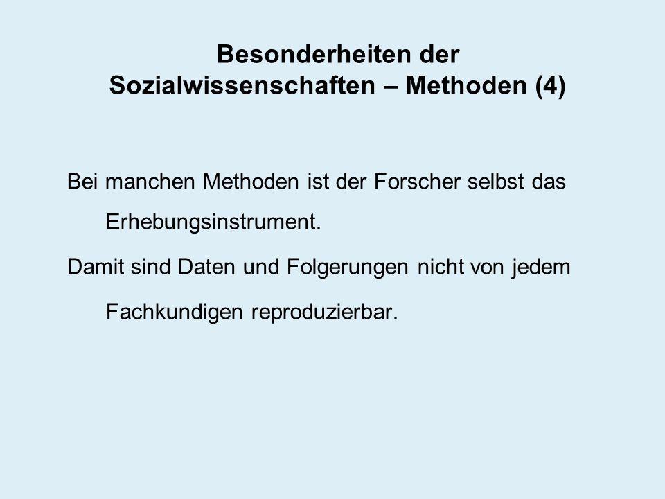 Besonderheiten der Sozialwissenschaften – Methoden (4) Bei manchen Methoden ist der Forscher selbst das Erhebungsinstrument. Damit sind Daten und Folg