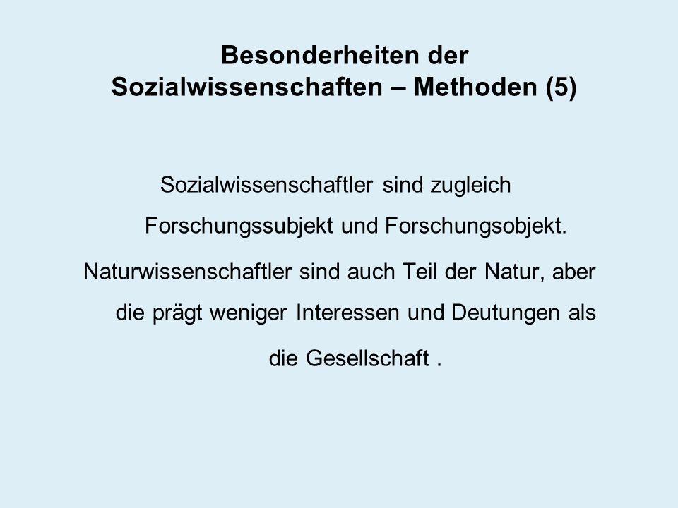 Besonderheiten der Sozialwissenschaften – Methoden (5) Sozialwissenschaftler sind zugleich Forschungssubjekt und Forschungsobjekt. Naturwissenschaftle