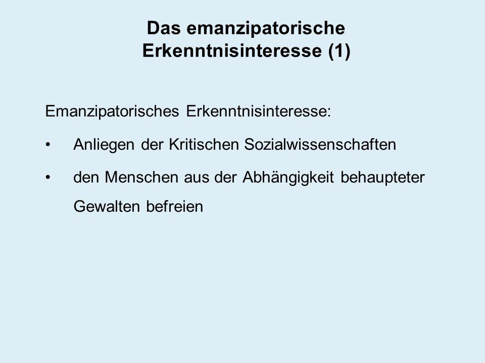 Das emanzipatorische Erkenntnisinteresse (1) Emanzipatorisches Erkenntnisinteresse: Anliegen der Kritischen Sozialwissenschaften den Menschen aus der
