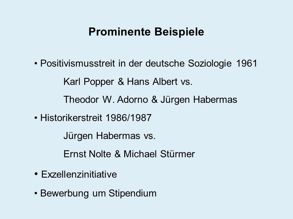 Prominente Beispiele Positivismusstreit in der deutsche Soziologie 1961 Karl Popper & Hans Albert vs. Theodor W. Adorno & Jürgen Habermas Historikerst