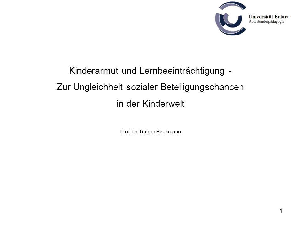 1 Kinderarmut und Lernbeeinträchtigung - Zur Ungleichheit sozialer Beteiligungschancen in der Kinderwelt Prof. Dr. Rainer Benkmann