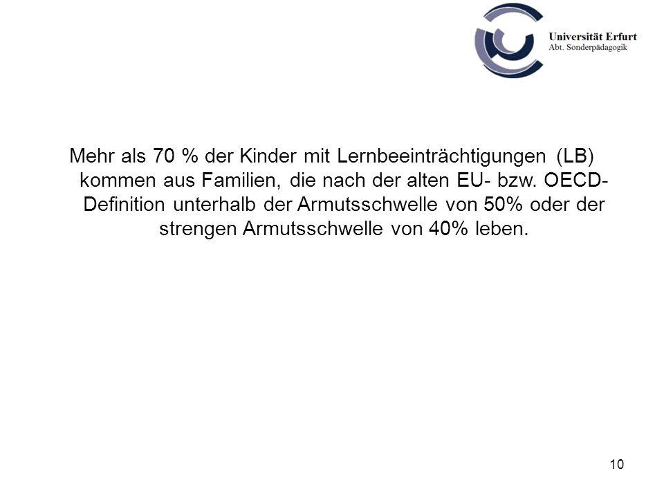 10 Mehr als 70 % der Kinder mit Lernbeeinträchtigungen (LB) kommen aus Familien, die nach der alten EU- bzw. OECD- Definition unterhalb der Armutsschw