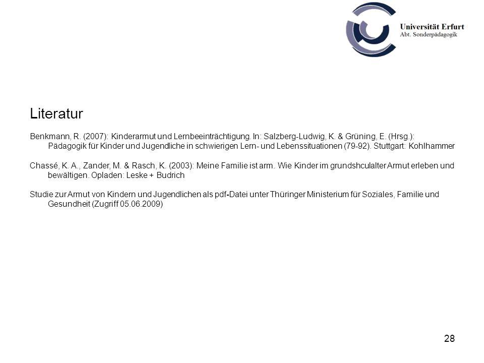 28 Literatur Benkmann, R. (2007): Kinderarmut und Lernbeeinträchtigung. In: Salzberg-Ludwig, K. & Grüning, E. (Hrsg.): Pädagogik für Kinder und Jugend
