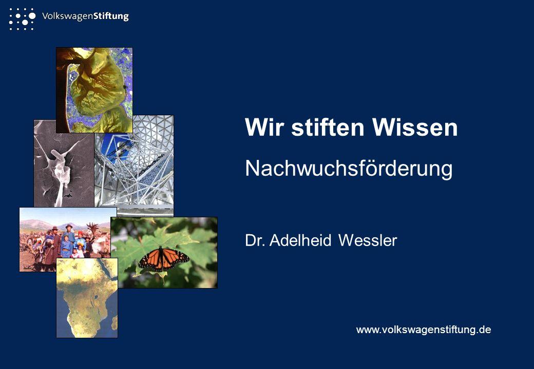 Wir stiften Wissen Nachwuchsförderung Dr. Adelheid Wessler www.volkswagenstiftung.de