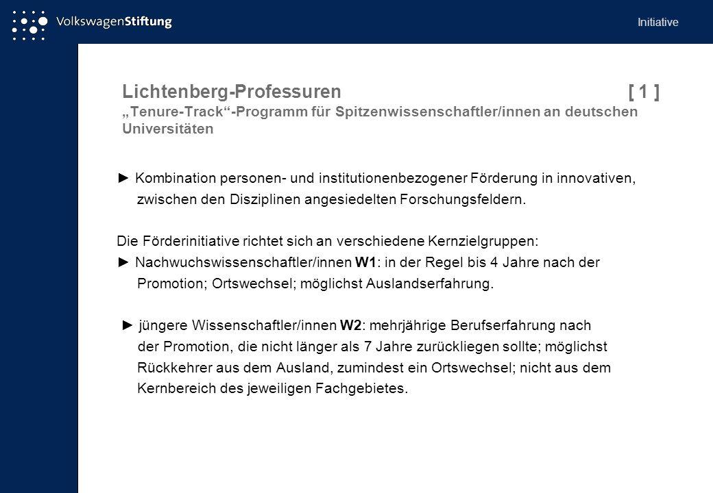 Lichtenberg-Professuren [ 1 ] Tenure-Track-Programm für Spitzenwissenschaftler/innen an deutschen Universitäten Kombination personen- und institutionenbezogener Förderung in innovativen, zwischen den Disziplinen angesiedelten Forschungsfeldern.