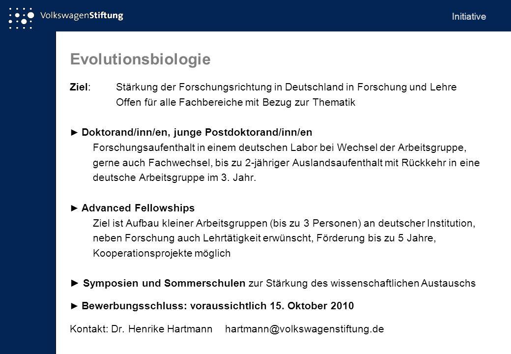 Evolutionsbiologie Ziel: Stärkung der Forschungsrichtung in Deutschland in Forschung und Lehre Offen für alle Fachbereiche mit Bezug zur Thematik Doktorand/inn/en, junge Postdoktorand/inn/en Forschungsaufenthalt in einem deutschen Labor bei Wechsel der Arbeitsgruppe, gerne auch Fachwechsel, bis zu 2-jähriger Auslandsaufenthalt mit Rückkehr in eine deutsche Arbeitsgruppe im 3.