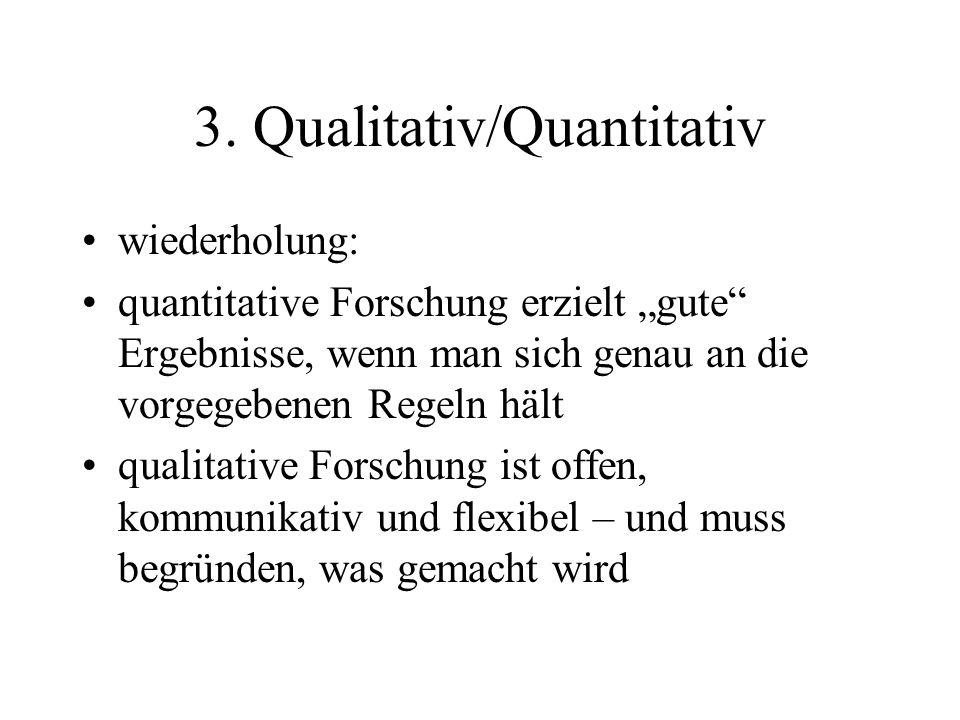 3. Qualitativ/Quantitativ wiederholung: quantitative Forschung erzielt gute Ergebnisse, wenn man sich genau an die vorgegebenen Regeln hält qualitativ