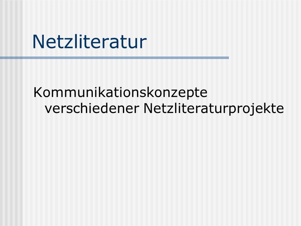 Netzliteratur Kommunikationskonzepte verschiedener Netzliteraturprojekte