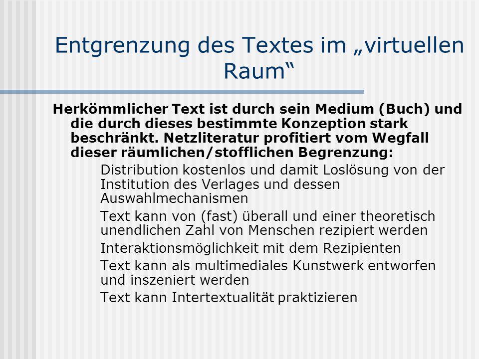 Entgrenzung des Textes im virtuellen Raum Herkömmlicher Text ist durch sein Medium (Buch) und die durch dieses bestimmte Konzeption stark beschränkt.