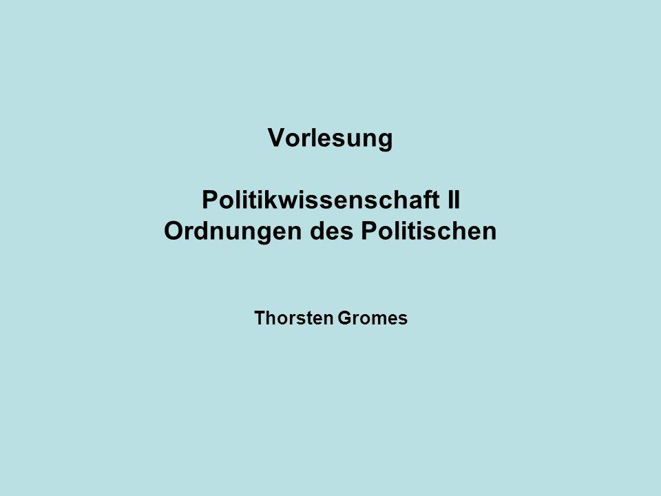 Vorlesung Politikwissenschaft II Ordnungen des Politischen Thorsten Gromes