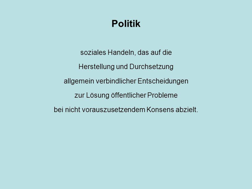 Politik soziales Handeln, das auf die Herstellung und Durchsetzung allgemein verbindlicher Entscheidungen zur Lösung öffentlicher Probleme bei nicht vorauszusetzendem Konsens abzielt.