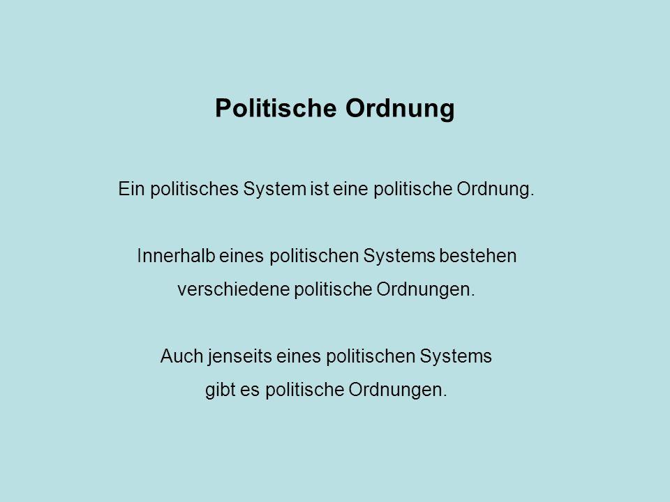 Politische Ordnung Ein politisches System ist eine politische Ordnung. Innerhalb eines politischen Systems bestehen verschiedene politische Ordnungen.
