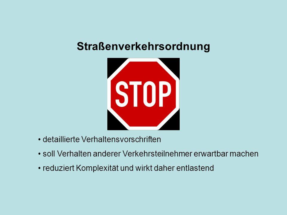 Straßenverkehrsordnung detaillierte Verhaltensvorschriften soll Verhalten anderer Verkehrsteilnehmer erwartbar machen reduziert Komplexität und wirkt daher entlastend