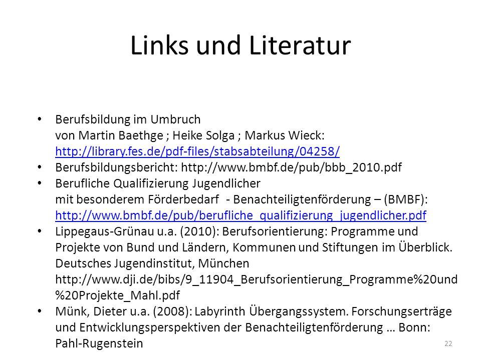 22 Links und Literatur Berufsbildung im Umbruch von Martin Baethge ; Heike Solga ; Markus Wieck: http://library.fes.de/pdf-files/stabsabteilung/04258/