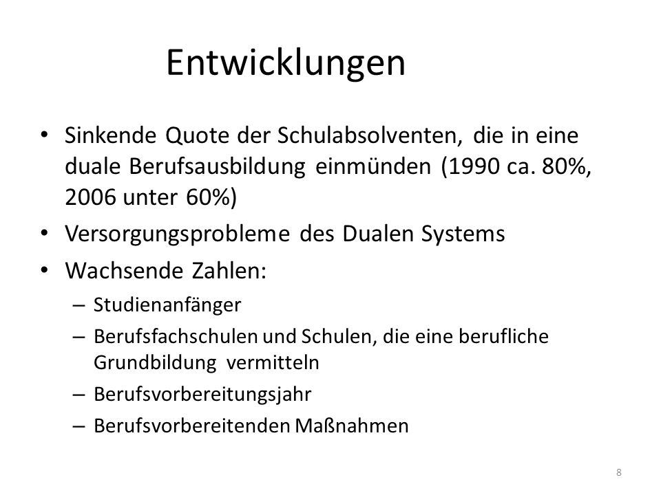 8 Entwicklungen Sinkende Quote der Schulabsolventen, die in eine duale Berufsausbildung einmünden (1990 ca. 80%, 2006 unter 60%) Versorgungsprobleme d