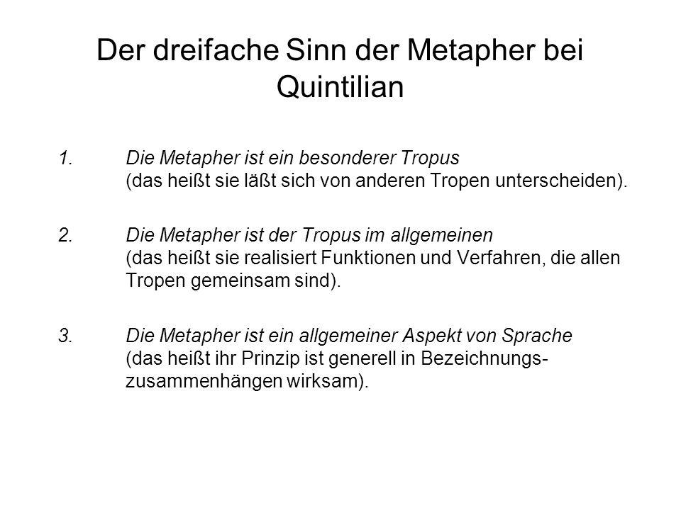Der dreifache Sinn der Metapher bei Quintilian 1. Die Metapher ist ein besonderer Tropus (das heißt sie läßt sich von anderen Tropen unterscheiden). 2