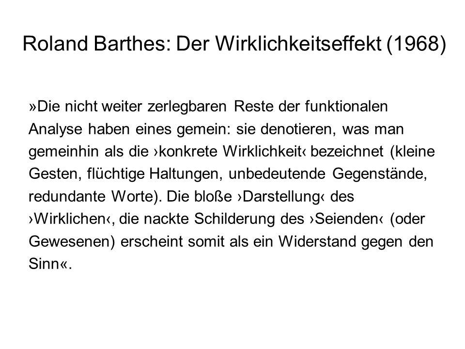 Roland Barthes: Der Wirklichkeitseffekt (1968) »Die nicht weiter zerlegbaren Reste der funktionalen Analyse haben eines gemein: sie denotieren, was ma