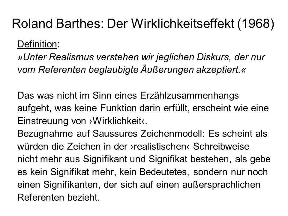 Roland Barthes: Der Wirklichkeitseffekt (1968) Definition: »Unter Realismus verstehen wir jeglichen Diskurs, der nur vom Referenten beglaubigte Äußeru