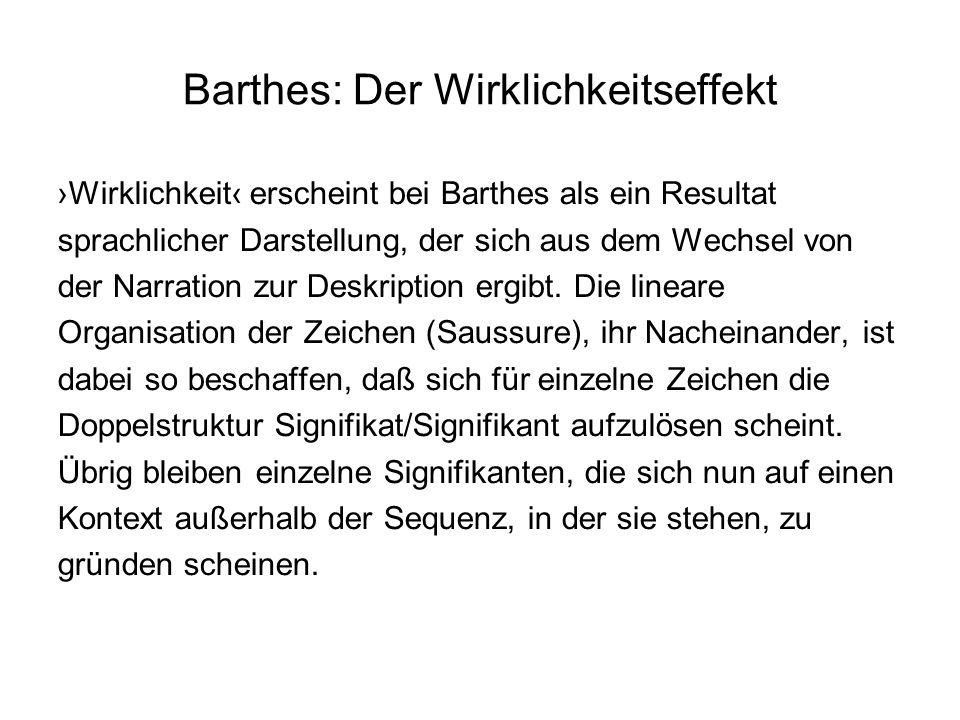 Barthes: Der Wirklichkeitseffekt Wirklichkeit erscheint bei Barthes als ein Resultat sprachlicher Darstellung, der sich aus dem Wechsel von der Narrat