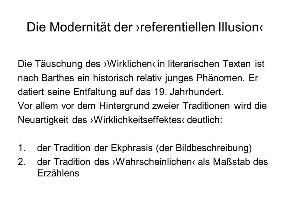 Die Modernität der referentiellen Illusion Die Täuschung des Wirklichen in literarischen Texten ist nach Barthes ein historisch relativ junges Phänome