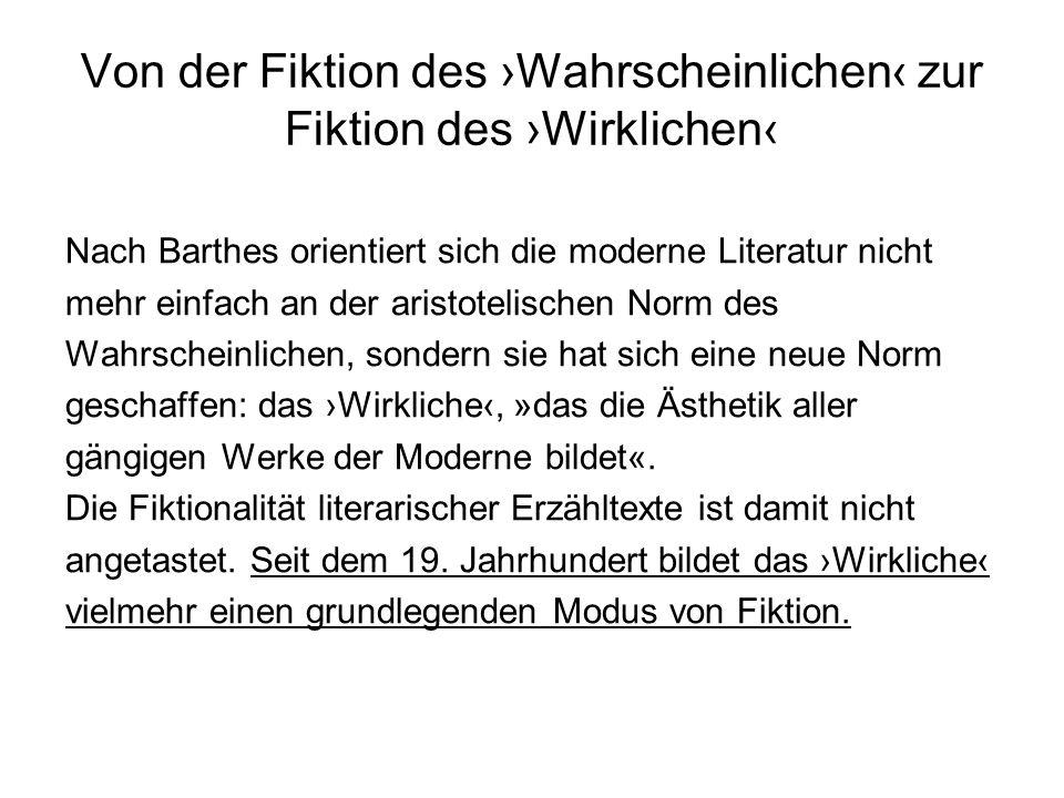 Von der Fiktion des Wahrscheinlichen zur Fiktion des Wirklichen Nach Barthes orientiert sich die moderne Literatur nicht mehr einfach an der aristotel