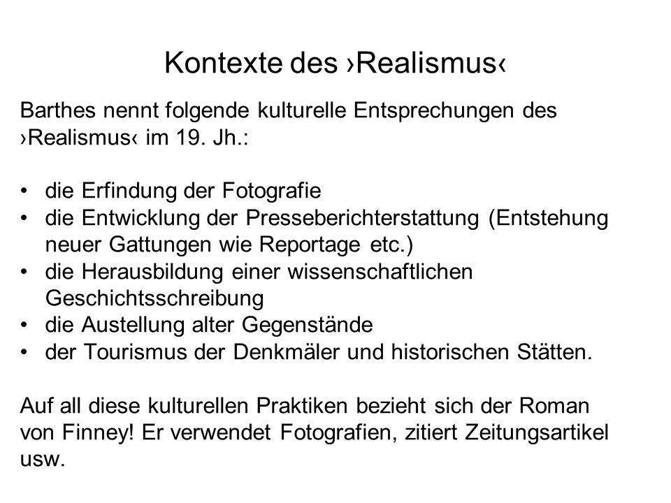 Kontexte des Realismus Barthes nennt folgende kulturelle Entsprechungen des Realismus im 19. Jh.: die Erfindung der Fotografie die Entwicklung der Pre