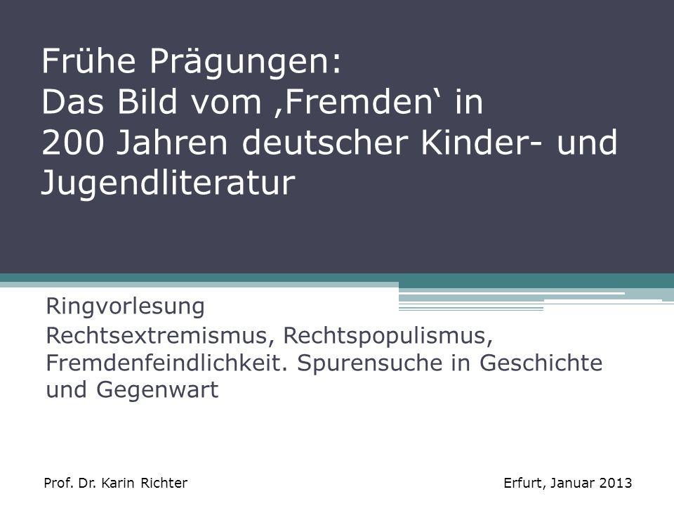 Frühe Prägungen: Das Bild vom Fremden in 200 Jahren deutscher Kinder- und Jugendliteratur Ringvorlesung Rechtsextremismus, Rechtspopulismus, Fremdenfe